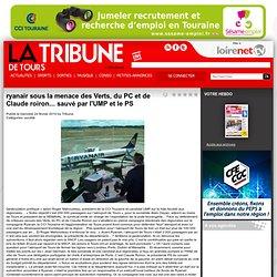 La Tribune de Tours - ryanair sous la menace des Verts, du PC et de Claude roiron... sauvé par l'UMP et le PS