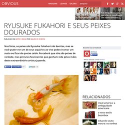 Ryusuke Fukahori e seus peixes dourados