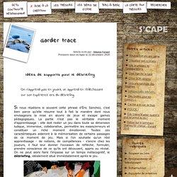 S'CAPE-Garder trace