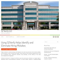 Using S2Verify Helps Identify and Eliminate Hiring Mistakes