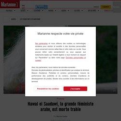 Nawal el Saadawi, la grande féministe arabe, est morte trahie