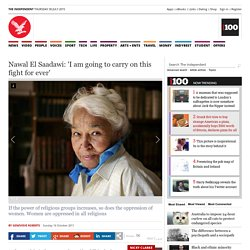 Nawal El Saadawi: 'I am going to carry on this fight for ever' - Profiles - People