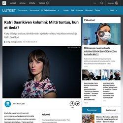 Katri Saarikiven kolumni: Miltä tuntuu, kun et tiedä?