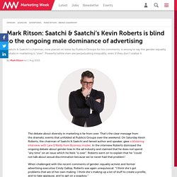 Mark Ritson: Saatchi & Saatchi's Kevin Roberts is blind to the ongoing male dominance of advertising