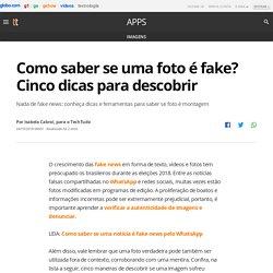 Como saber se uma foto é fake? Cinco dicas para descobrir