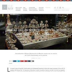 ¿Sabías que en México existe el Museo Nacional de la Muerte? - Más de México