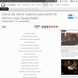 Libros de Jaime Sabines para sentir el silencio más insoportable