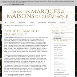 """""""Sabler"""" ou """"Sabrer"""" le Champagne... ? - Union des Maisons de Champagne"""