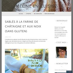Sablés à la farine de châtaigne et aux noix {sans gluten} – Méline en cuisine