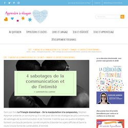 CASE : 4 sabotages de la communication et de l'intimité + comment les contrer (Stephen Karpman)