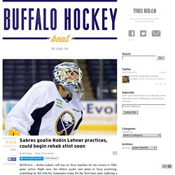 Sabres goalie Robin Lehner practices, could begin rehab stint soon - Buffalo Hockey Beat