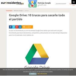 Google Drive: 10 trucos para sacarle todo el partido - Noticias Google