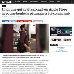 L'homme qui avait saccagé un Apple Store avec une boule de pétanque a été condamné - Gridam