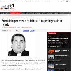 Sacerdote pederasta en Jalisco, otro protegido de la Iglesia