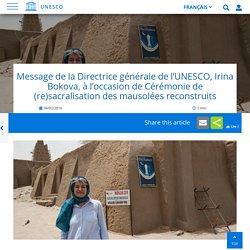 Message de la Directrice générale de l'UNESCO, Irina Bokova, à l'occasion de Cérémonie de (re)sacralisation des mausolées reconstruits