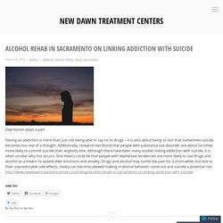 Alcohol Rehab in Sacramento on Linking Addiction with Suicide