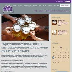 Enjoy the Best Breweries in Sacramento by Touring around on a Fun Pub Crawl