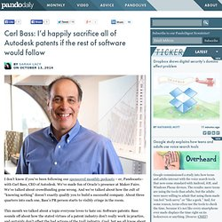 Carl Bass: I'd happily sacrifice all of Autodesk patents if the rest of software would follow