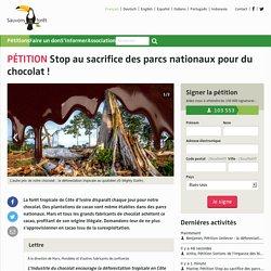 Stop au sacrifice des parcs nationaux pour du chocolat