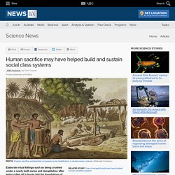 Human sacrifice may have helped build and sustain social class systems - Science News