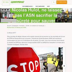 Nicolas Hulot, ne laissez pas l'ASN sacrifier la sûreté pour sauver l'industrie nucléaire - Greenpeace France