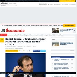 Daniel Cohen: «Tout sacrifier pour retrouver la croissance est une erreur»