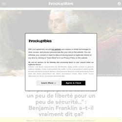 """""""Un peuple prêt à sacrifier un peu de liberté pour un peu de sécurité..."""" : Benjamin Franklin a-t-il vraiment dit ça?"""