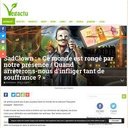 SadClown : «Ce monde est rongé par notre présence / Quand arrêterons-nous d'infliger tant de souffrance ?» – Vegactu