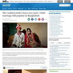 The 'saddest bride I have ever seen': Child marriage still popular in Bangladesh