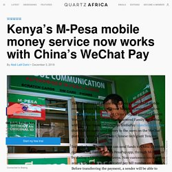 Safaricom's M-Pesa connects with China's WeChat Pay — Quartz Africa