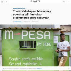 Safaricom is launching the e-commerce platform Masoko which will join the ranks of Kilimall International, OLX, and Jumia — Quartz