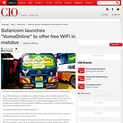 "Safaricom launches ""VumaOnline"" to offer free WiFi in matatus"