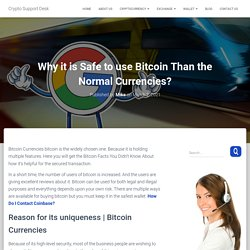 Why it is Safe to use Bitcoin Than the Normal Currencies