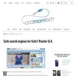 Safe search engines for kids? Reader Q+A at Cool Mom Tech