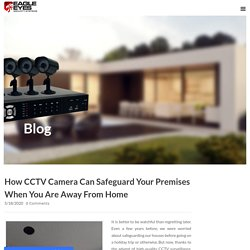 How CCTV Camera Can Safeguard Your Premises When You Are Away From Home