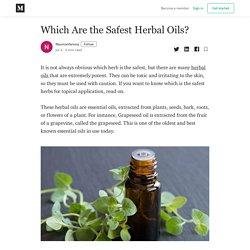 Which Are the Safest Herbal Oils? - Naumanfarooq - Medium