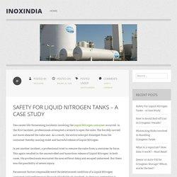 Safety For Liquid Nitrogen Tanks – A Case Study