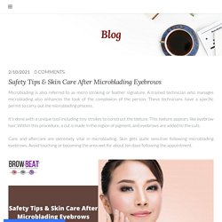 Safety Tips & Skin Care After Microblading Eyebrows