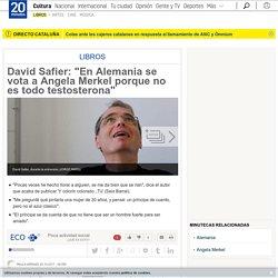"""David Safier: """"En Alemania se vota a Angela Merkel porque no es todo testosterona"""""""