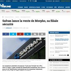 Safran lance la vente de Morpho, sa filiale sécurité
