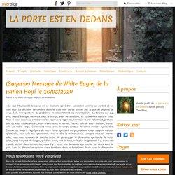 (Sagesse) Message de White Eagle, de la nation Hopi le 16/03/2020 - LA PORTE EST EN DEDANS