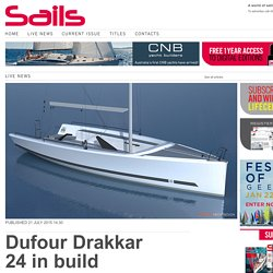 Sails Magazine - Dufour Drakkar 24 in build