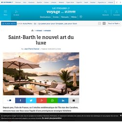 Saint-Barth le nouvel art du luxe