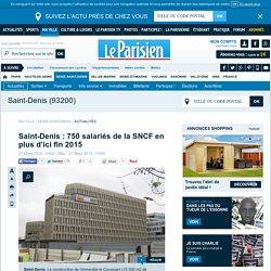Saint-Denis : 750 salariés de la SNCF en plus d'ici fin 2015