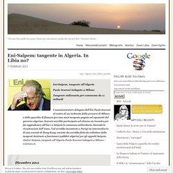 Eni-Saipem: tangente in Algeria. In Libia no?