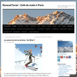 La saison du ski se termine : So What