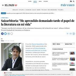 """Saizarbitoria: """"He aprendido demasiado tarde el papel de la literatura en mi vida"""""""