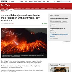 Japan's Sakurajima volcano due for major eruption within 30 years, say scientists