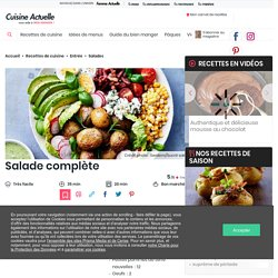 Salade complète facile : découvrez les recettes de Cuisine Actuelle