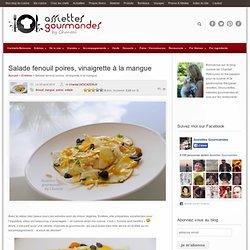 Salade fenouil poires, vinaigrette à la mangue